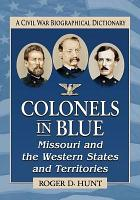 Colonels in Blue  Missouri and the Western States and Territories PDF