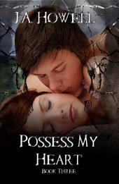 Possess My Heart: #3, The Possess Saga