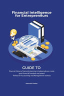 Financial Intelligence for Entrepreneurs   Guide to Financial Literacy  Financial Planning   Independence Create Your Financial Freedom and Peace   Perfect for Accounting and Management Markets PDF
