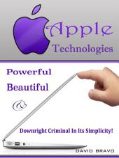 Apple Technologies: Powerful Beautiful & Downright Criminal In Its Simplicity!