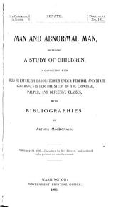 Man and Abnormal Man: Including a Study of Children, in Connection with Bills to Establish Laboratories Under Federal and State Governments for the Study of the Criminal, Pauper, and Defective Classes, with Bibliographies