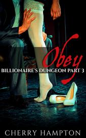 Obey: Billionaire's Dungeon Part 3 (hardcore new adult bdsm first time older younger erotic romance)