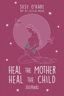 Heal The Mother  Heal The Child Journal PDF