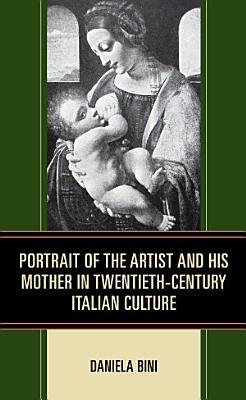 Portrait of the Artist and His Mother in Twentieth Century Italian Culture PDF
