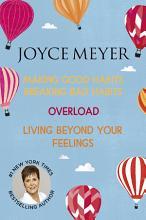Joyce Meyer  Making Good Habits Breaking Bad Habits  Overload  Living Beyond Your Feelings PDF