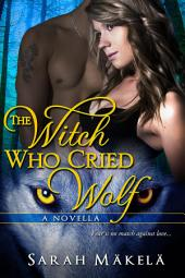 The Witch Who Cried Wolf: New Adult Shifter Romance