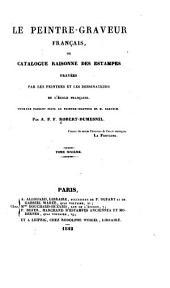 Le peintre-graveur français: ou Catalogue raisonné des estampes gravées par les peintres et les dessinateurs de l'école française. Ouvrage faisant suite au Peintre-graveur de M. Bartsch, Volume6