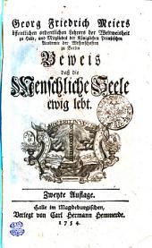 Georg Friedrich Meiers öffentlichen ordentlichen Lehrers der Weltweisheit zu Halle, und Mitgliedes der Königlichen Preußischen Academie der Wissenschaften zu Berlin Beweis daß die Menschliche Seele ewig lebt