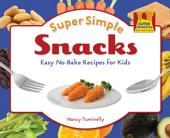 Super Simple Snacks:: Easy No-Bake Recipes for Kids