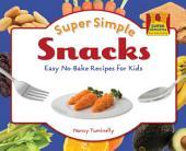 Super Simple Snacks:: Easy No-Bake Recipes for Kids