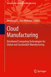 Cloud Manufacturing: Distributed Computing Technologies for Global and Sustainable Manufacturing
