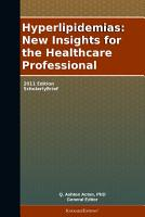 Hyperlipidemias  New Insights for the Healthcare Professional  2011 Edition PDF
