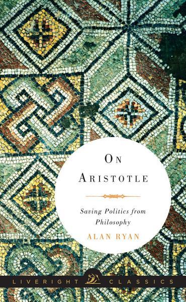 On Aristotle  Saving Politics from Philosophy