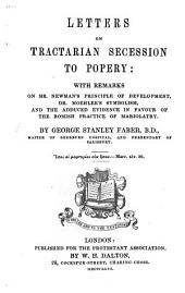 Letters on Tractarian secession to Popery: with remarks on Mr. Newman's principle of development, Dr. Moehler's Symbolism, and the adduced evidence in favour of the Romish practice of Mariolatry