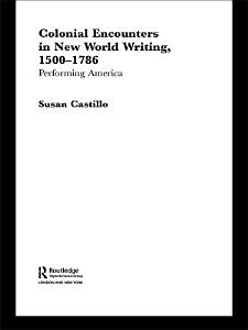 Colonial Encounters in New World Writing  1500 1786
