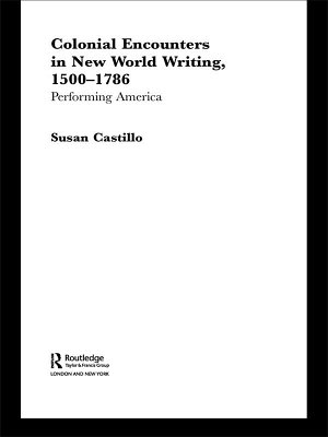 Colonial Encounters in New World Writing  1500 1786 PDF
