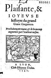 La Plaisante, & ioyeuse histoyre du grand geant Gargantua: prochainement reueue, et de beaucoup augmentée par l'autheur mesme