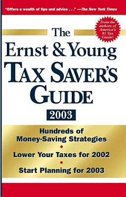The Ernst   Young Tax Saver s Guide 2003 PDF
