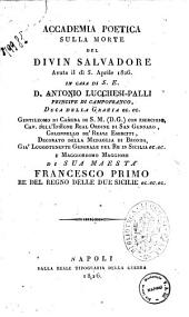 Accademia poetica sulla morte del Divin Salvadore avuta il dì 5 aprile 1826 in casa di S. E. D. Antonio Lucchesi-Palli principe di Campofranco ..