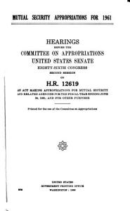 Mutual Security Appropriations for 1961  Hearings Before       86 2 on H R  12619