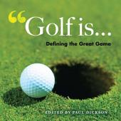 Golf Is . . .: Defining the Great Game