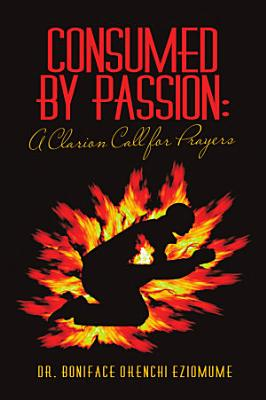 Consumed by Passion  A Clarion Call for Prayers