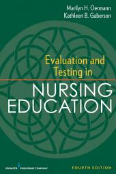 Evaluation and Testing in Nursing Education: Fourth Edition, Edition 4