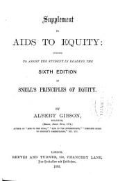 Aids to Equity: Intended to Assist the Student in Reading Snell's Principles of Equity
