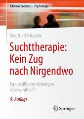 Suchttherapie: Kein Zug nach Nirgendwo: Ist unstillbares Verlangen überwindbar?, Ausgabe 9