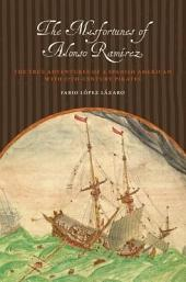 The Misfortunes of Alonso Ramírez: The True Adventures of a Spanish American with 17th-Century Pirates