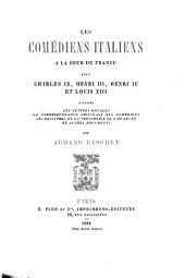 Les Comédiens italiens à la cour de France sous Charles IX, Henri III, Henri IV, et Louis XIII: d'après les lettres royales... et autres documents...