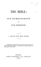 The Bible: Our Stumblingblock and Our Strength : a Tract for the Times