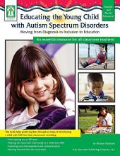 Educating the Young Child with Autism Spectrum Disorders, Grades PK - 3: Moving from Diagnosis to Inclusion to Education