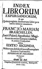 Index Librorum Expurgandorum: In quo Quinquaginta Authorum Libri prae coeteris desiderati emendantur