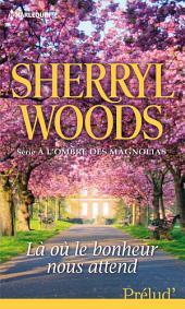 Là où le bonheur nous attend: T3 - A l'ombre des magnolias