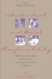 Individual and Social Responsibility: Child Care, Education, Medical Care, and Long-Term Care in America