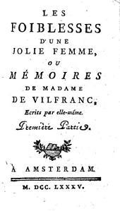 Les foiblesses d'une jolie femme, ou mémoires de Madame de Vilfranc, écrits par elle-même: Volumes1à3