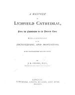 A History of Lichfield Cathedral, from its foundation to the present time. With a description of its architecture and monuments. With photographic illustrations