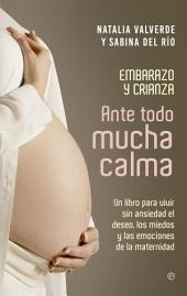 Ante todo mucha calma: Un libro para vivir sin ansiedad el deseo, los miedos y las emociones de la maternidad