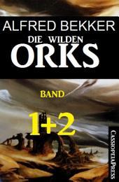 Die wilden Orks, Band 1 und 2: Cassiopeiapress Doppelband: Zwei Abenteuer um Elben und Orks in Athranor