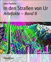 In den Straßen von Ur: Artefakte -, Band 6