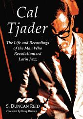 Cal Tjader: The Life and Recordings of the Man Who Revolutionized Latin Jazz