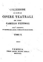 Collezione di tutte le opere teatrali del signor Camillo Federici coll'aggiunta di alcune non ancora pubblicate colle stampe: Tomo 10, Volume 10