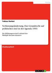 Verfassungsänderung. Das Grundrecht auf politisches Asyl in der Agenda 1993: Ein Erklärungsversuch anhand des Multiple-Streams-Ansatzes
