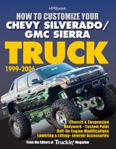 How to Customize Your Chevy Silverado/GMC Sierra Truck, 1999-2006: Chassis & Suspension, Bodywork, Custom Paint, Bolt-On Engine Modifications, Lowering & Lifting, Interior Accessories