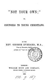 'Not your own'; or, Counsels to young Christians