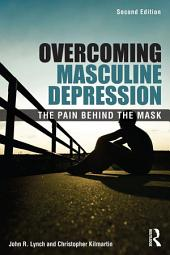 Overcoming Masculine Depression: The Pain Behind the Mask, Edition 2