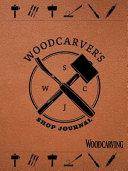 Woodcarver s Shop Journal