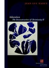 Adoration:The Deconstruction of Christianity II: The Deconstruction of Christianity II