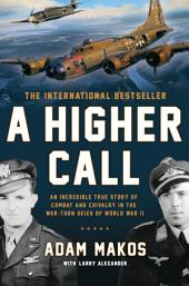 A Higher Call: An Incredible True Story of Combat and Chivalry in the War-Torn Skies of WorldWar II